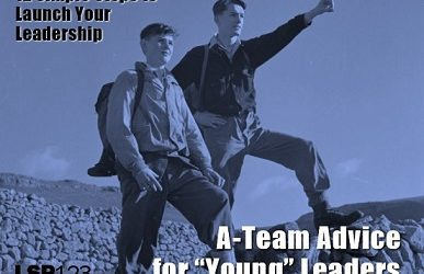 "A-Team Advice for ""Young"" Leaders"